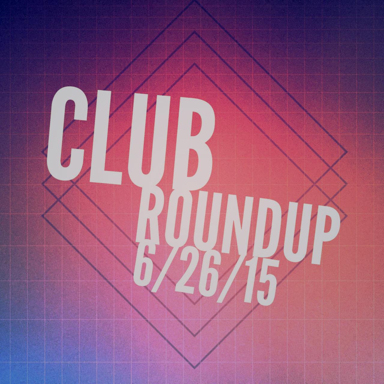 Club Roundup 6/26/15