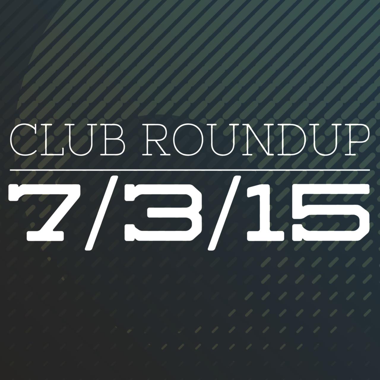 Club Roundup 7/3/15