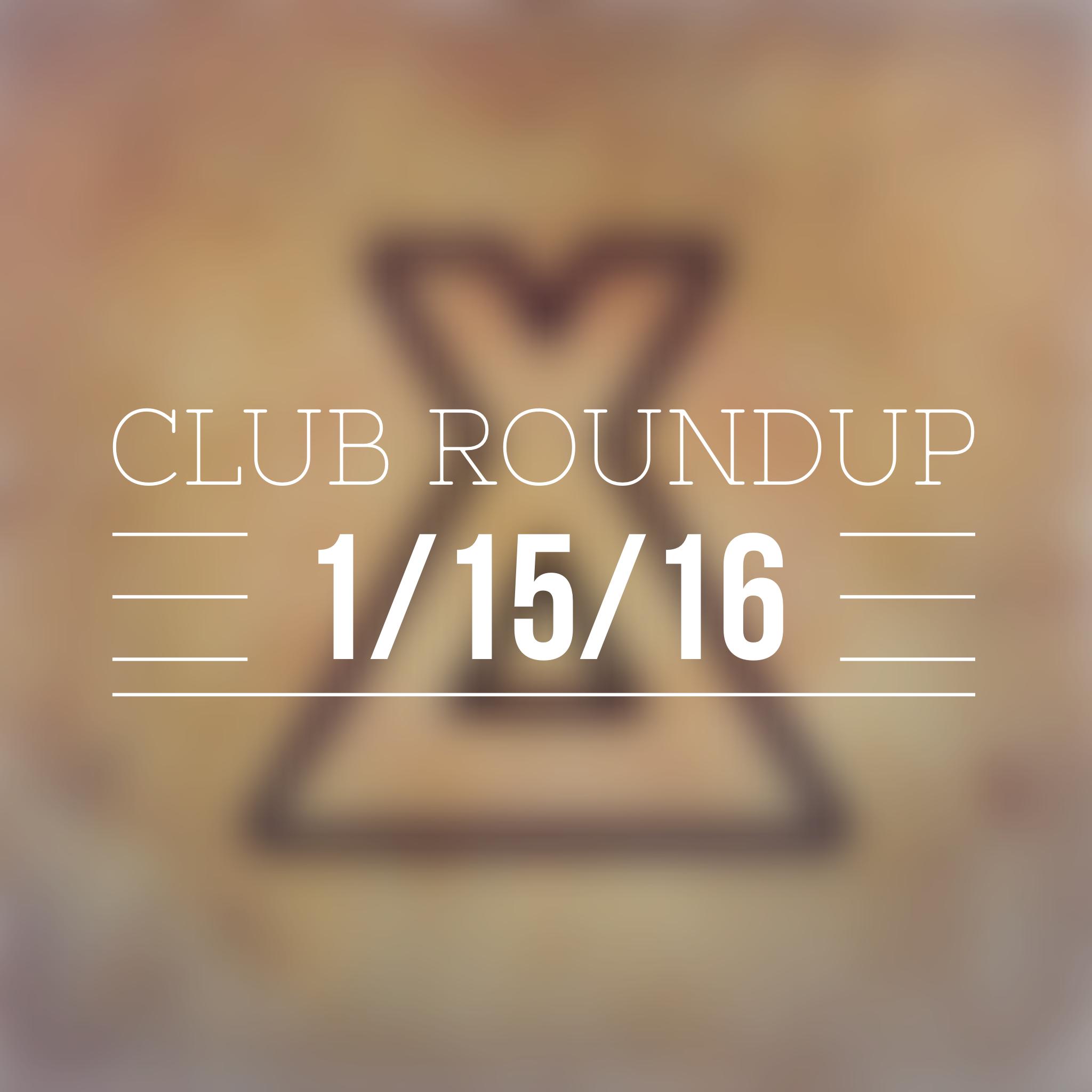 Club Roundup 1/15/16